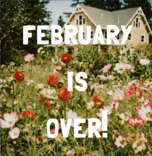 February is over